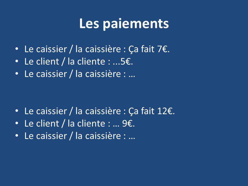 Les paiements Le caissier / la caissière : Ça fait 7.