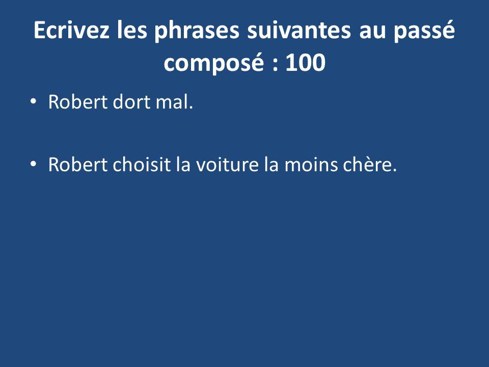 Ecrivez les phrases suivantes au passé composé : 100 Robert dort mal.