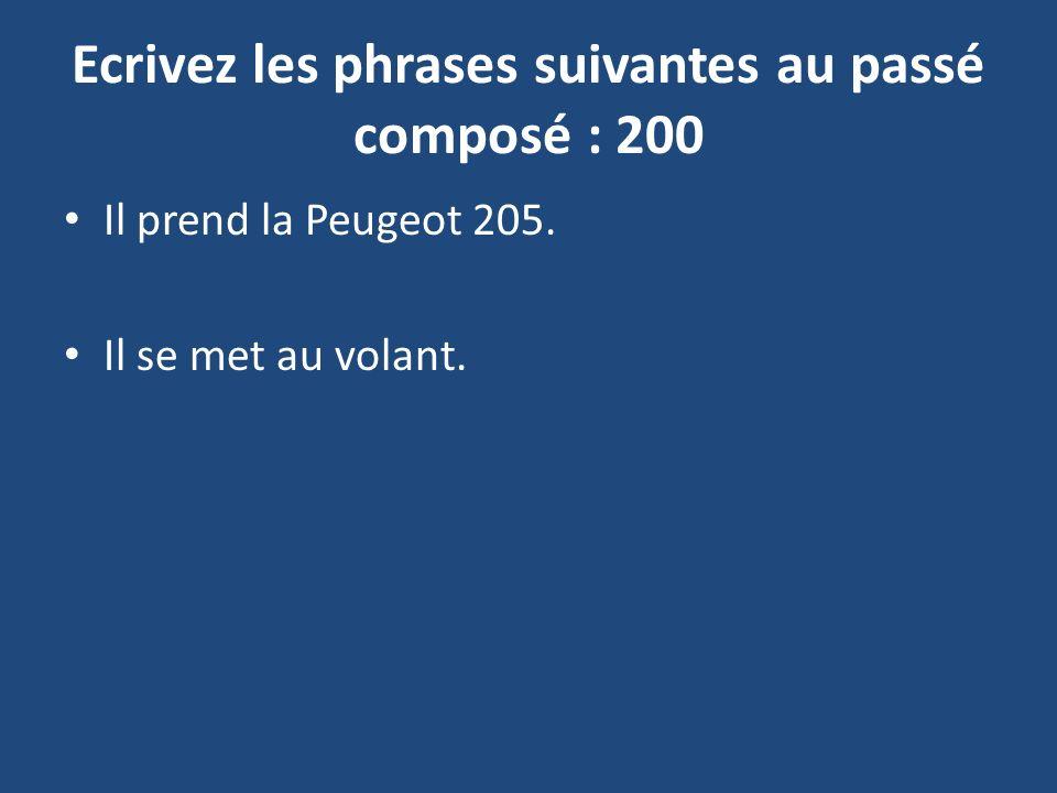 Ecrivez les phrases suivantes au passé composé : 200 Il prend la Peugeot 205. Il se met au volant.