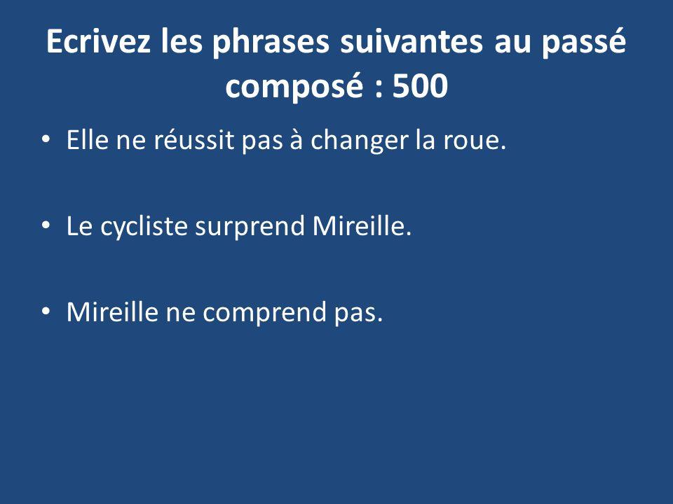 Ecrivez les phrases suivantes au passé composé : 500 Elle ne réussit pas à changer la roue.