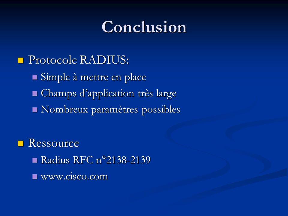 Conclusion Protocole RADIUS: Protocole RADIUS: Simple à mettre en place Simple à mettre en place Champs dapplication très large Champs dapplication très large Nombreux paramètres possibles Nombreux paramètres possibles Ressource Ressource Radius RFC n°2138-2139 Radius RFC n°2138-2139 www.cisco.com www.cisco.com
