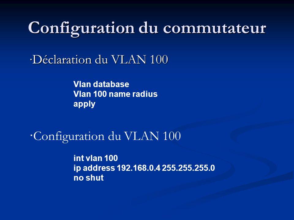 Configuration du commutateur Configuration de l interface fa0/1 (PC N°1) int fastethernet 0/1 switchport access vlan 100 switchport mode access duplex full dot1x port-control auto