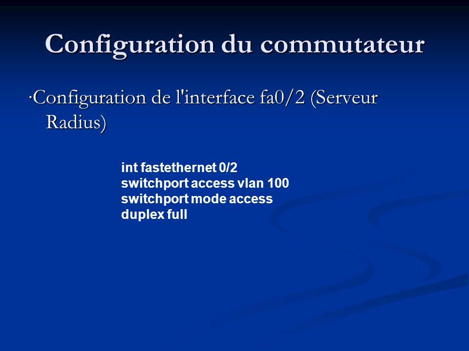 Configuration du commutateur Configuration de l interface fa0/3 (PC N°2) int fastethernet 0/3 switchport access vlan 100 switchport mode access duplex full dot1x port-control auto