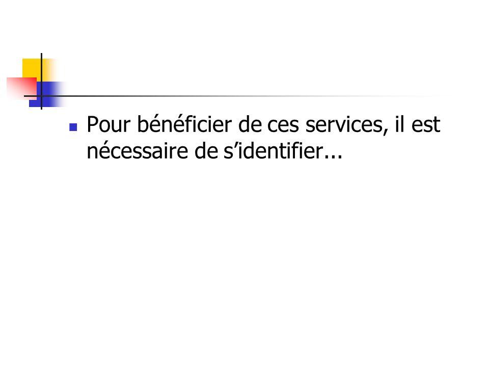 Pour bénéficier de ces services, il est nécessaire de sidentifier...