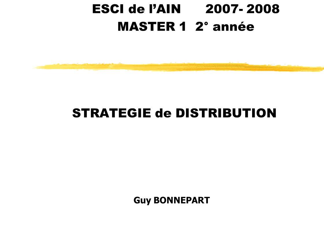 STRATEGIE de DISTRIBUTION ESCI de lAIN 2007- 2008 MASTER 1 2° année Guy BONNEPART