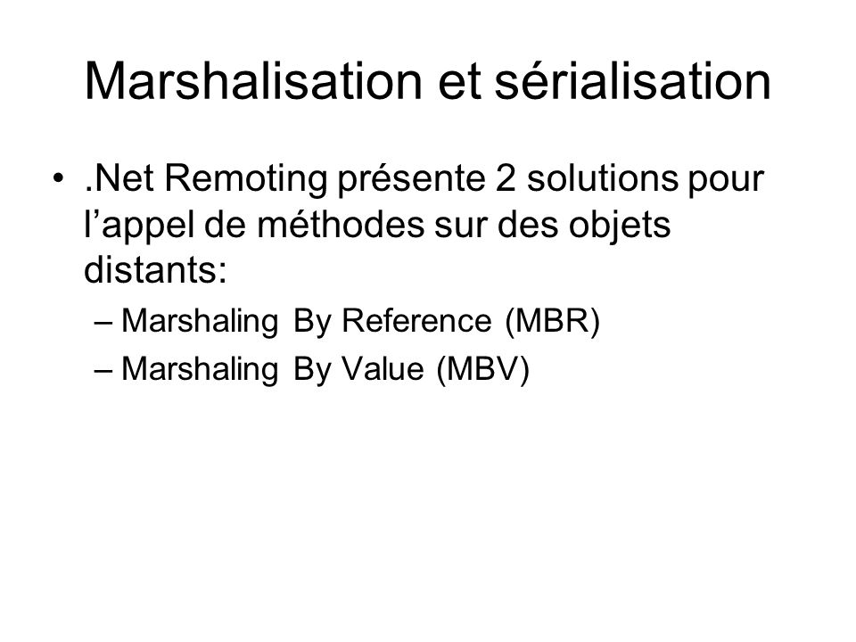 Marshaling By Reference Appel de lobjet distant au travers un proxy transparent.