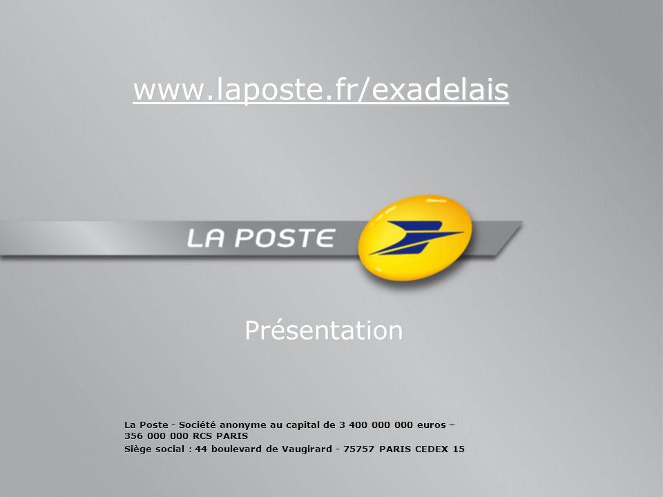 www.laposte.fr/exadelais Présentation Présentation La Poste - Société anonyme au capital de 3 400 000 000 euros – 356 000 000 RCS PARIS Siège social :