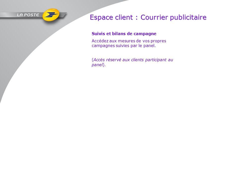 Espace client : Courrier publicitaire Suivis et bilans de campagne Accédez aux mesures de vos propres campagnes suivies par le panel. (Accès réservé a