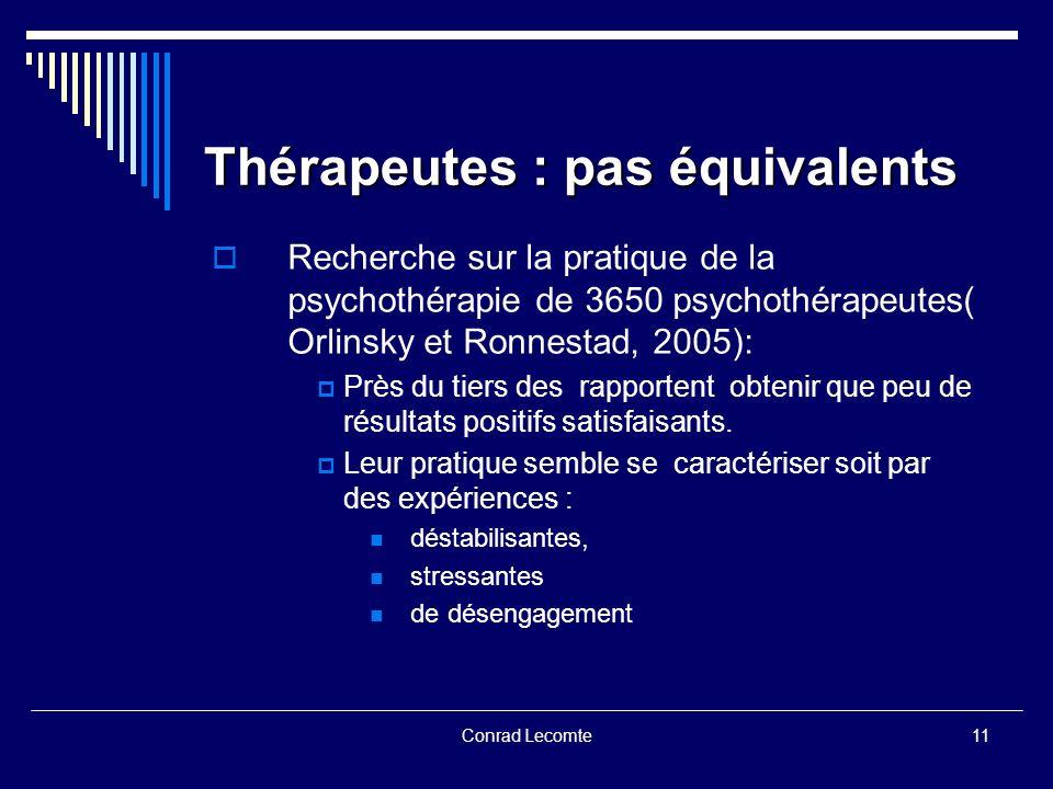 Conrad Lecomte Thérapeutes : pas équivalents Recherche sur la pratique de la psychothérapie de 3650 psychothérapeutes( Orlinsky et Ronnestad, 2005): P