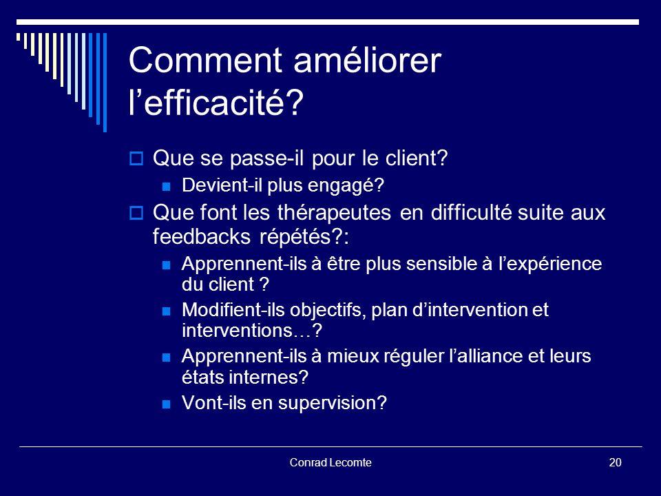 Conrad Lecomte Comment améliorer lefficacité? Que se passe-il pour le client? Devient-il plus engagé? Que font les thérapeutes en difficulté suite aux
