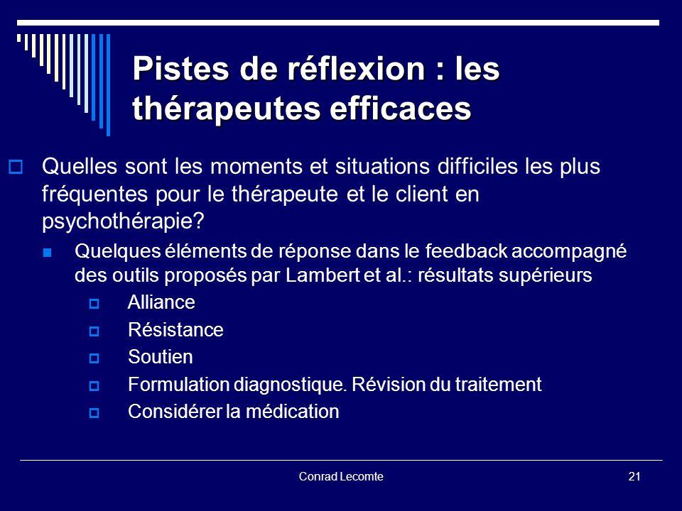Conrad Lecomte Pistes de réflexion : les thérapeutes efficaces Quelles sont les moments et situations difficiles les plus fréquentes pour le thérapeut