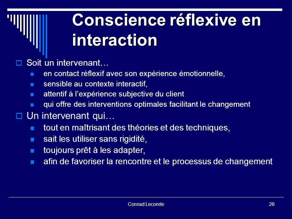 Conrad Lecomte Conscience réflexive en interaction Soit un intervenant… en contact réflexif avec son expérience émotionnelle, sensible au contexte int