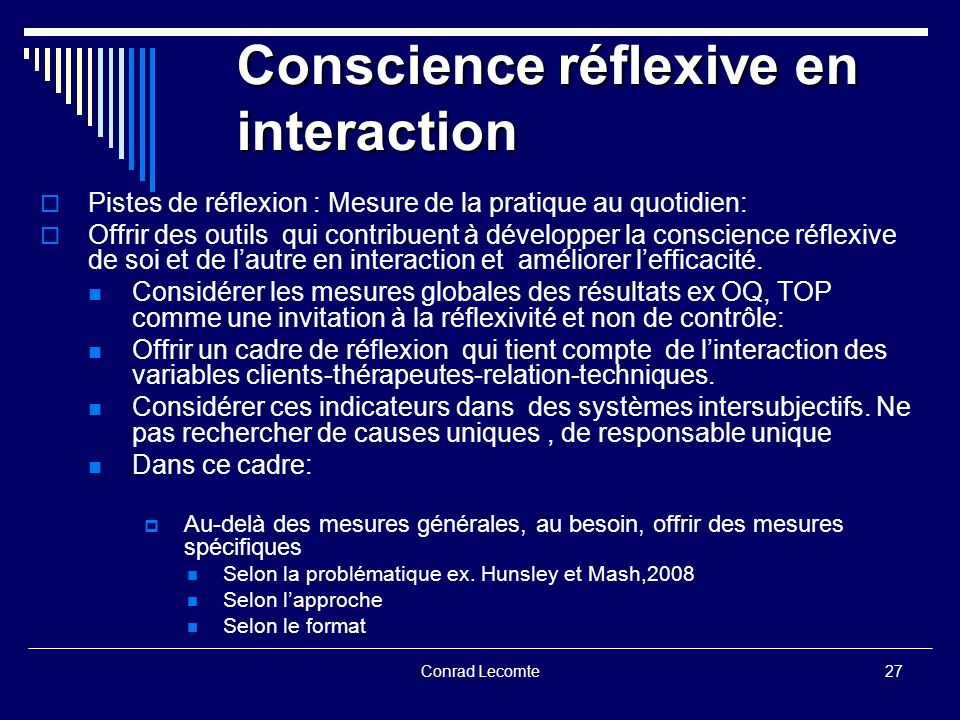 Conrad Lecomte Conscience réflexive en interaction Pistes de réflexion : Mesure de la pratique au quotidien: Offrir des outils qui contribuent à dével