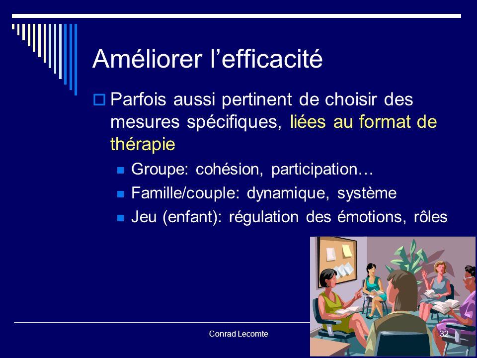 Conrad Lecomte Améliorer lefficacité Parfois aussi pertinent de choisir des mesures spécifiques, liées au format de thérapie Groupe: cohésion, partici