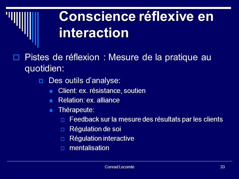 Conrad Lecomte Conscience réflexive en interaction Pistes de réflexion : Mesure de la pratique au quotidien: Des outils danalyse: Client: ex. résistan