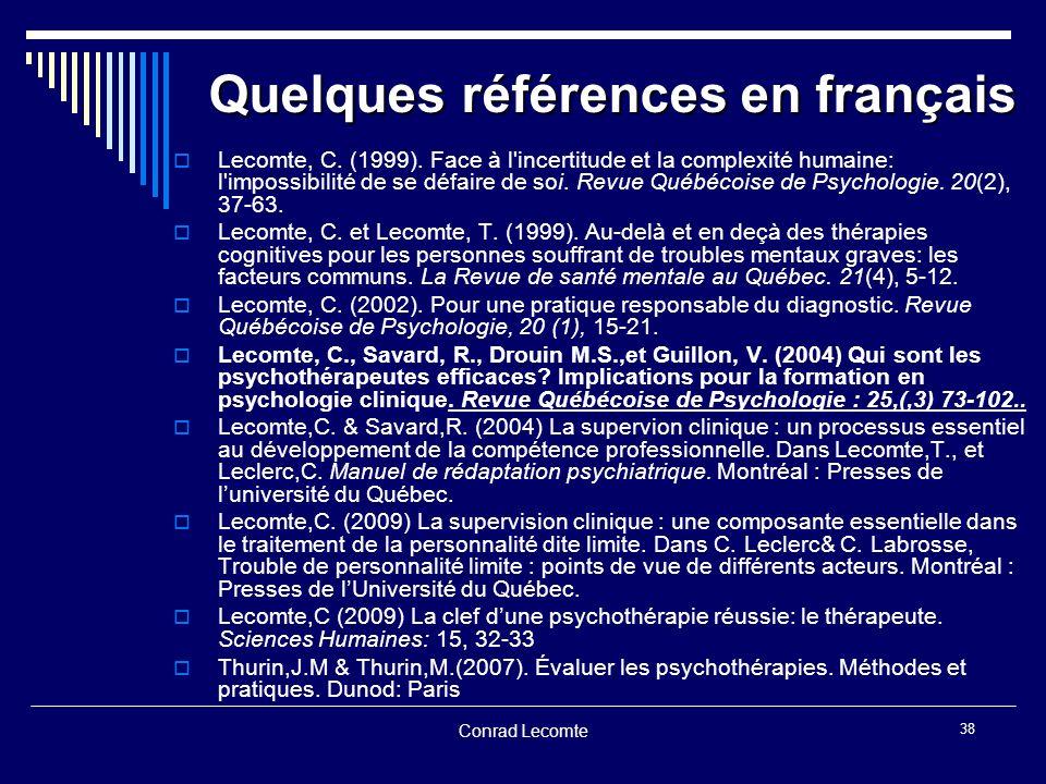 Conrad Lecomte 38 Quelques références en français Lecomte, C. (1999). Face à l'incertitude et la complexité humaine: l'impossibilité de se défaire de