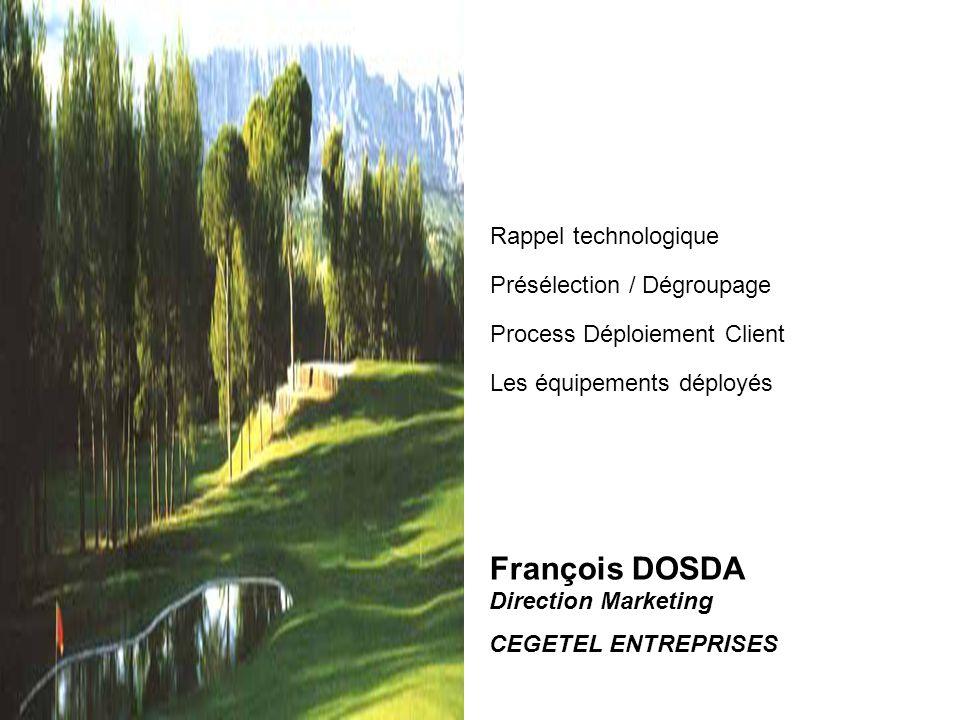 François DOSDA Direction Marketing CEGETEL ENTREPRISES Rappel technologique Présélection / Dégroupage Process Déploiement Client Les équipements déplo