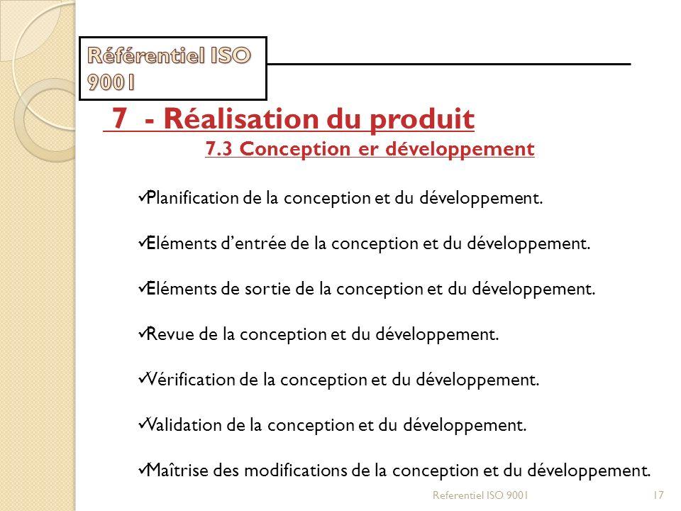 Referentiel ISO 900117 7 - Réalisation du produit 7.3 Conception er développement Planification de la conception et du développement. Eléments dentrée