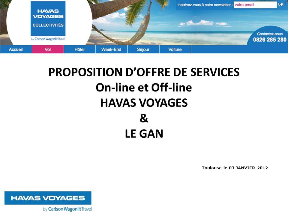 Toulouse le 03 JANVIER 2012 PROPOSITION DOFFRE DE SERVICES On-line et Off-line HAVAS VOYAGES & LE GAN