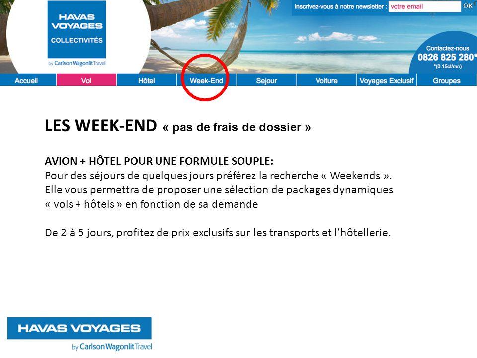 AVION + HÔTEL POUR UNE FORMULE SOUPLE: Pour des séjours de quelques jours préférez la recherche « Weekends ».