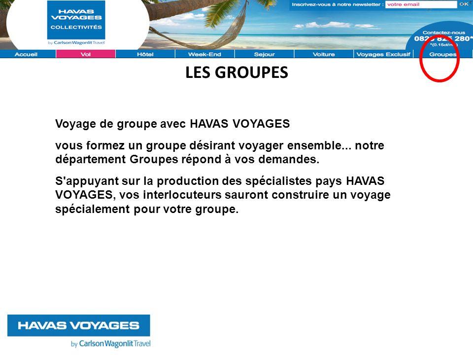 LES GROUPES Voyage de groupe avec HAVAS VOYAGES vous formez un groupe désirant voyager ensemble...