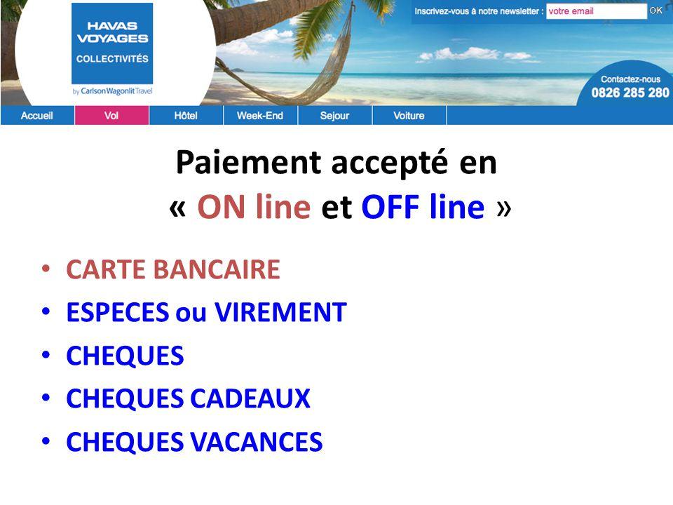Paiement accepté en « ON line et OFF line » CARTE BANCAIRE ESPECES ou VIREMENT CHEQUES CHEQUES CADEAUX CHEQUES VACANCES