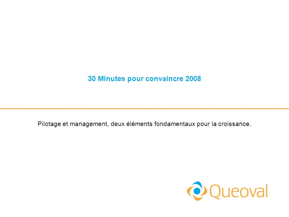 30 Minutes pour convaincre 2008 Pilotage et management, deux éléments fondamentaux pour la croissance.