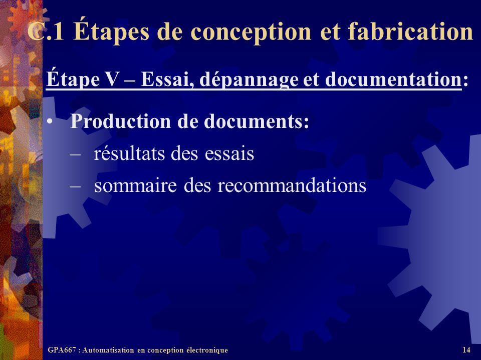 GPA667 : Automatisation en conception électronique14 Étape V – Essai, dépannage et documentation: Production de documents: –résultats des essais –somm