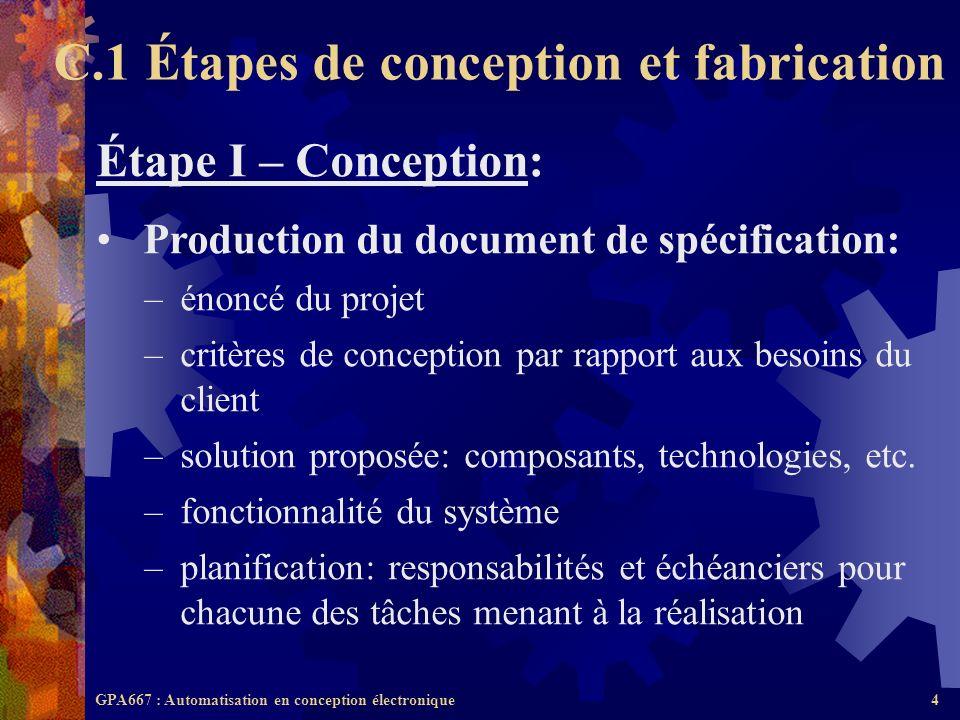 GPA667 : Automatisation en conception électronique4 Étape I – Conception: Production du document de spécification: –énoncé du projet –critères de conc