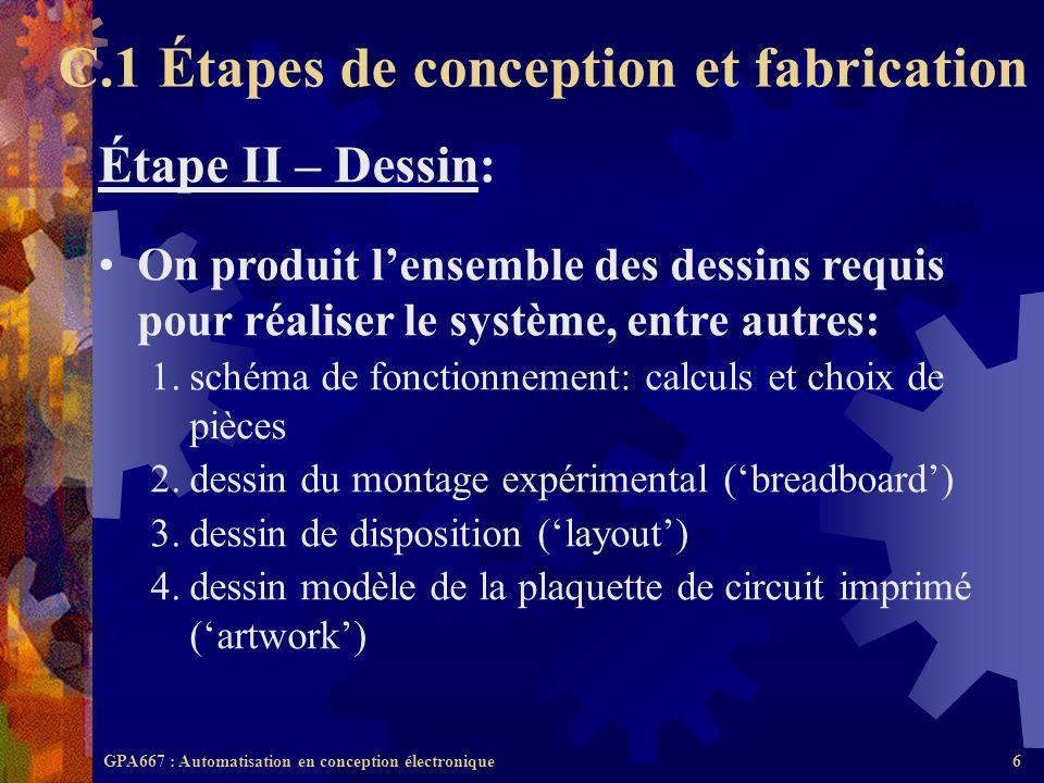 GPA667 : Automatisation en conception électronique6 Étape II – Dessin: On produit lensemble des dessins requis pour réaliser le système, entre autres: