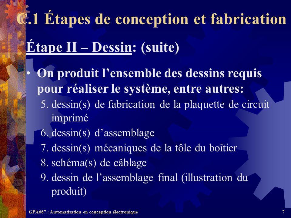GPA667 : Automatisation en conception électronique7 Étape II – Dessin: (suite) On produit lensemble des dessins requis pour réaliser le système, entre