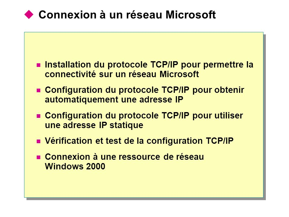 Connexion à un réseau Microsoft Installation du protocole TCP/IP pour permettre la connectivité sur un réseau Microsoft Configuration du protocole TCP