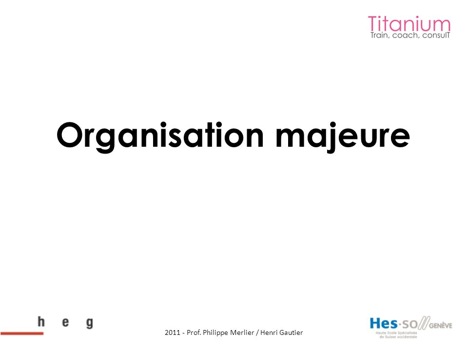 Organisation majeure 2011 - Prof. Philippe Merlier / Henri Gautier