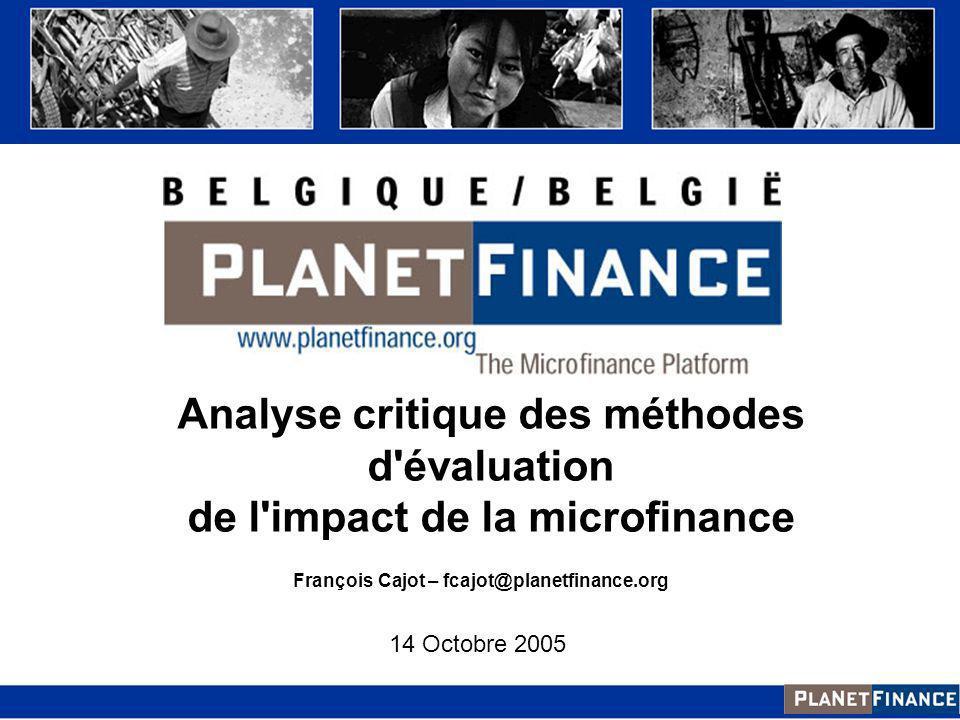 Analyse critique des méthodes d'évaluation de l'impact de la microfinance 14 Octobre 2005 François Cajot – fcajot@planetfinance.org