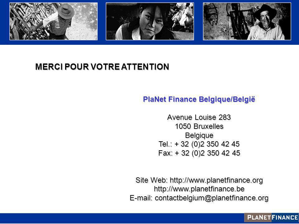 MERCI POUR VOTRE ATTENTION PlaNet Finance Belgique/België Avenue Louise 283 1050 Bruxelles Belgique Tel.: + 32 (0)2 350 42 45 Fax: + 32 (0)2 350 42 45