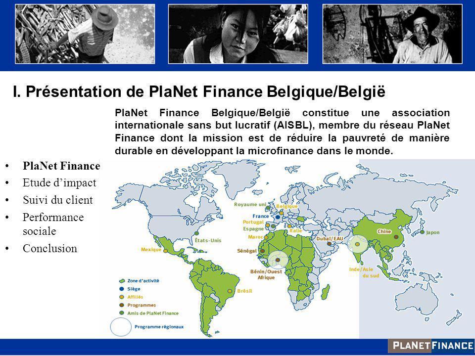 I. Présentation de PlaNet Finance Belgique/België PlaNet Finance Belgique/België constitue une association internationale sans but lucratif (AISBL), m