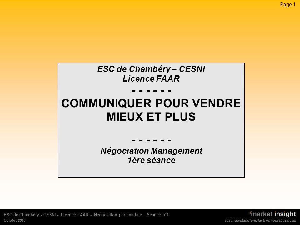 Page 2 to [understand] and [act] on your [business] ESC de Chambéry - CESNI - Licence FAAR - Négociation partenariale – Séance n°1 Octobre 2010 SOMMAIRE Lapproche clientp.3 La communication p.10 Le langage non verbal p.15