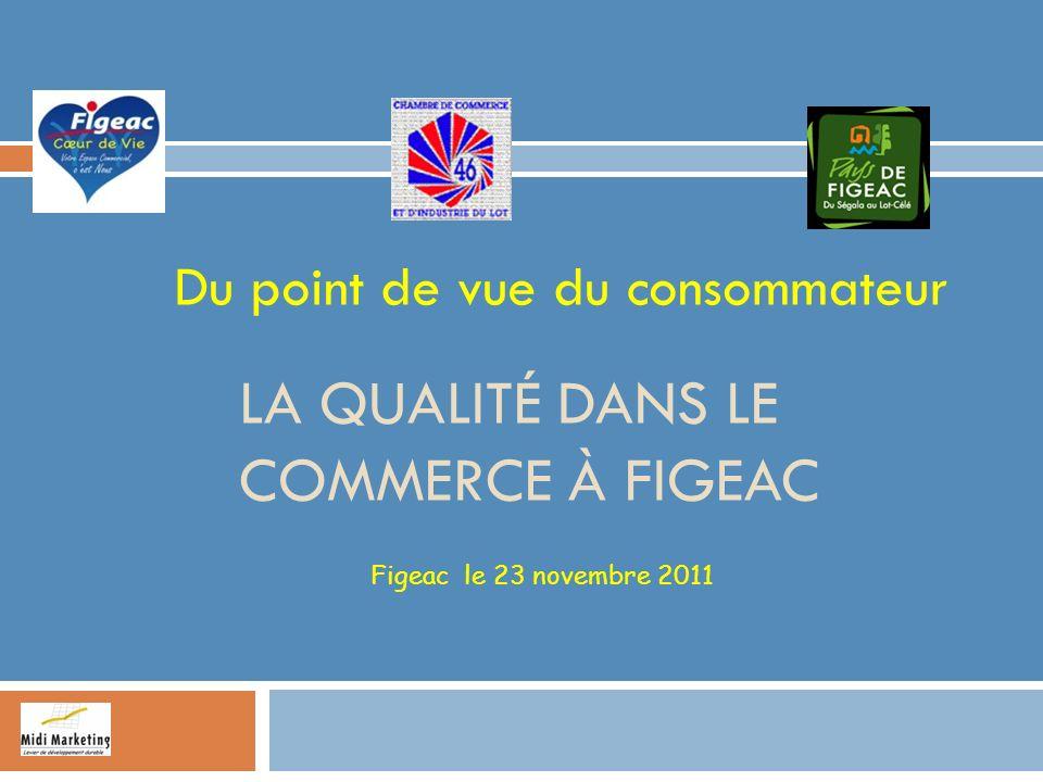 LA QUALITÉ DANS LE COMMERCE À FIGEAC Du point de vue du consommateur Figeac le 23 novembre 2011
