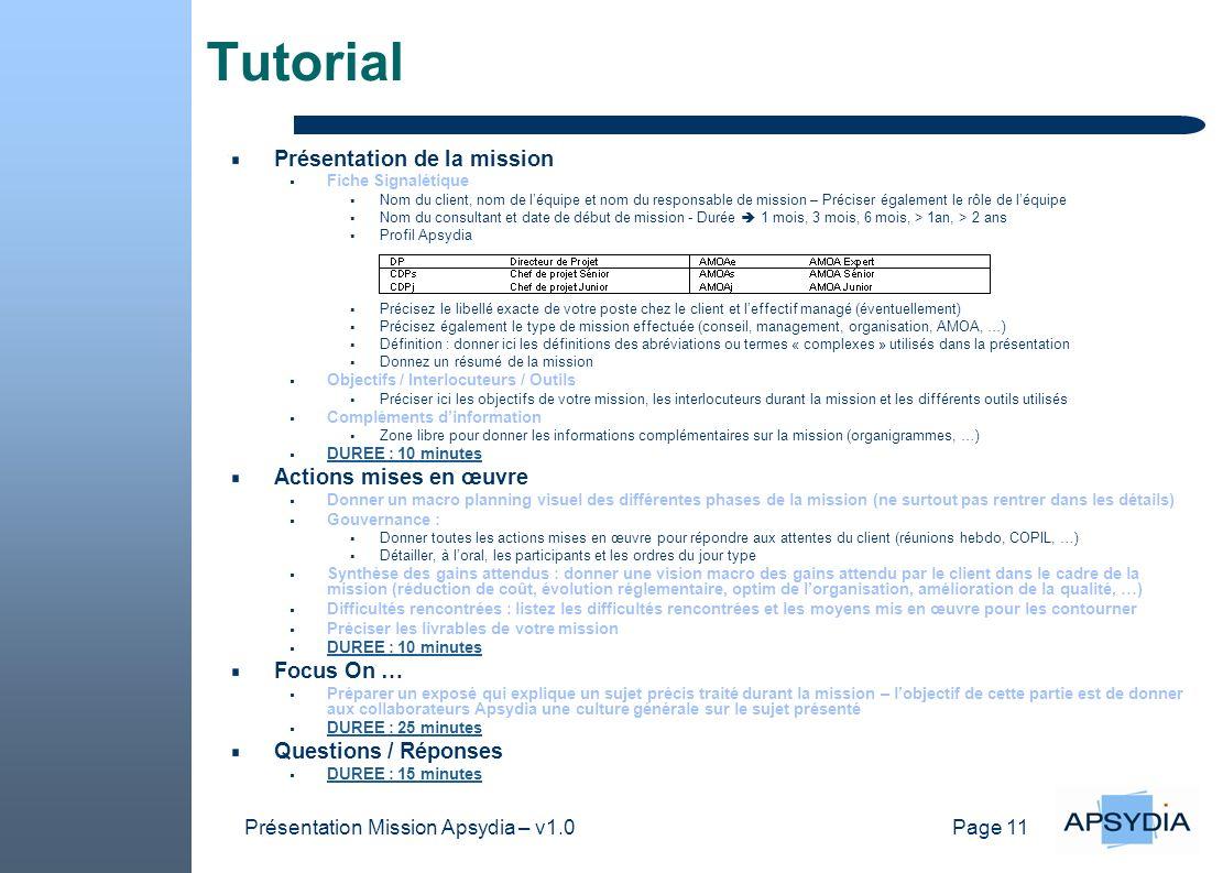 Page 11 Présentation Mission Apsydia – v1.0 Tutorial Présentation de la mission Fiche Signalétique Nom du client, nom de léquipe et nom du responsable
