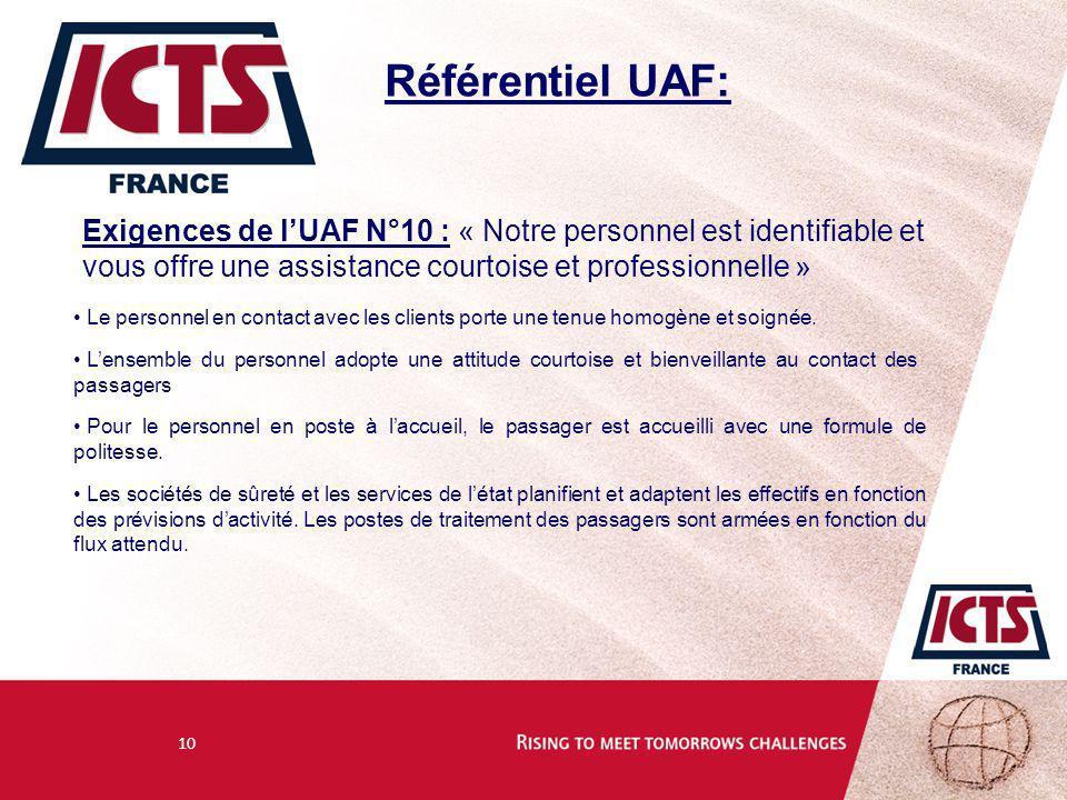 10 Référentiel UAF: Exigences de lUAF N°10 : « Notre personnel est identifiable et vous offre une assistance courtoise et professionnelle » Le personn