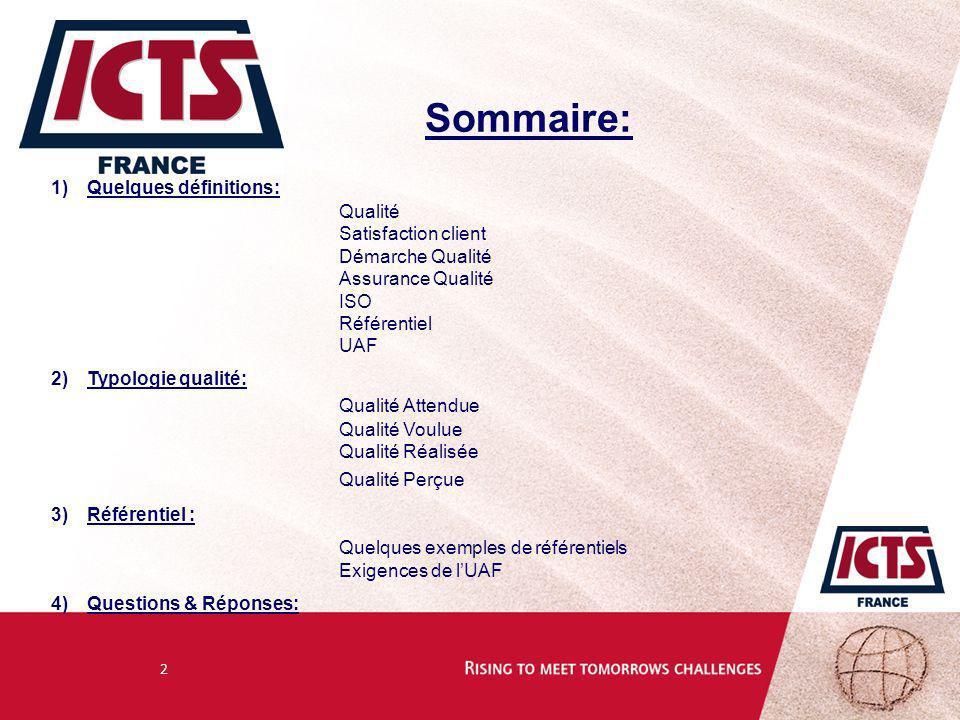 2 Sommaire: 1)Quelques définitions: Qualité Satisfaction client Démarche Qualité Assurance Qualité ISO Référentiel UAF 2)Typologie qualité: Qualité At