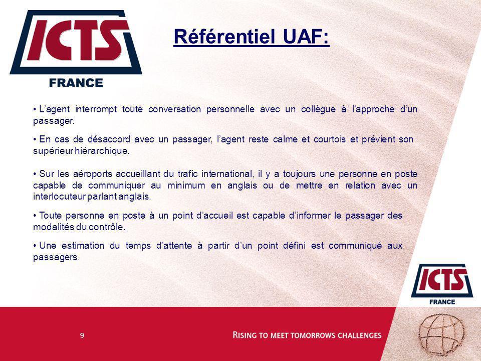 10 Référentiel UAF: Exigences de lUAF N°10 : « Notre personnel est identifiable et vous offre une assistance courtoise et professionnelle » Le personnel en contact avec les clients porte une tenue homogène et soignée.
