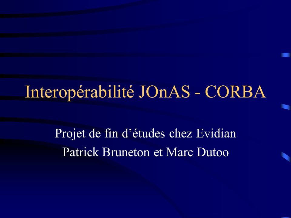 Interopérabilité JOnAS - CORBA Projet de fin détudes chez Evidian Patrick Bruneton et Marc Dutoo