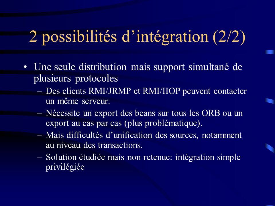 2 possibilités dintégration (2/2) Une seule distribution mais support simultané de plusieurs protocoles –Des clients RMI/JRMP et RMI/IIOP peuvent contacter un même serveur.