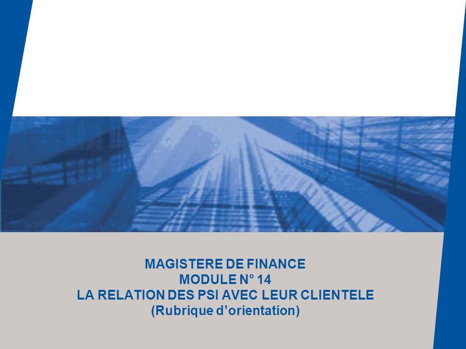 MAGISTERE DE FINANCE MODULE N° 14 LA RELATION DES PSI AVEC LEUR CLIENTELE (Rubrique dorientation)