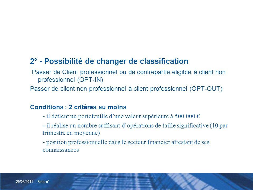 2° - Possibilité de changer de classification Passer de Client professionnel ou de contrepartie éligible à client non professionnel (OPT-IN) Passer de