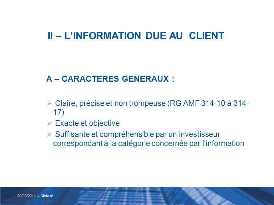 II – LINFORMATION DUE AU CLIENT A – CARACTERES GENERAUX : Claire, précise et non trompeuse (RG AMF 314-10 à 314- 17) Exacte et objective Suffisante et