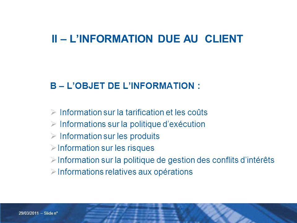 II – LINFORMATION DUE AU CLIENT B – LOBJET DE LINFORMATION : Information sur la tarification et les coûts Informations sur la politique dexécution Inf