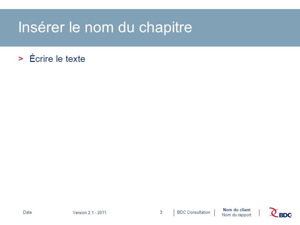 4BDC ConsultationDate Nom du client Nom du rapport Version 2.1 - 2011 Insérer le nom du chapitre >Écrire le texte