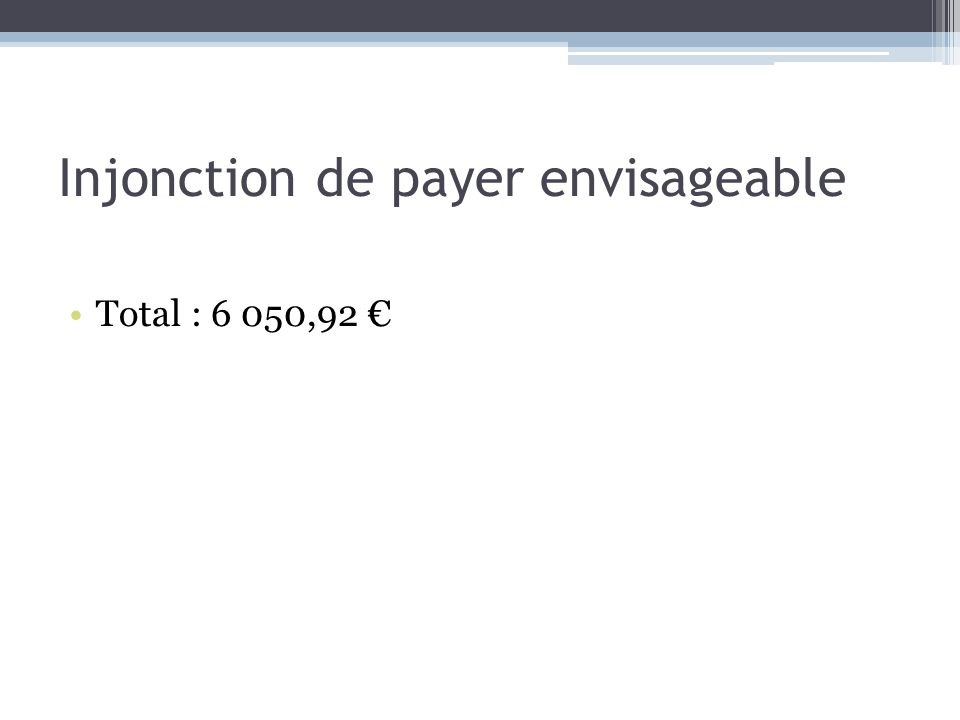 Injonction de payer envisageable Total : 6 050,92